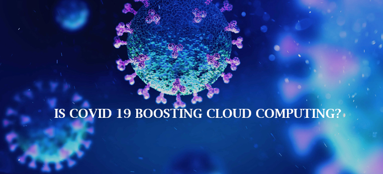 Is COVID 19 boosting cloud computing? - Highsky It Solutions